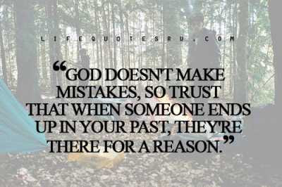 Quotes About Life And Happiness Tumblr: God doesn't make mistake, so trust that when someone ends up in your past, they're there for a reason.