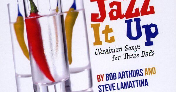 Картинки по запросу Bob Arthurs & Steve Lamattina - Jazz It Up! Ukrainian Songs For Three Dads