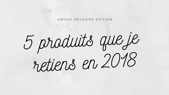 5 produits que je retiens en 2018