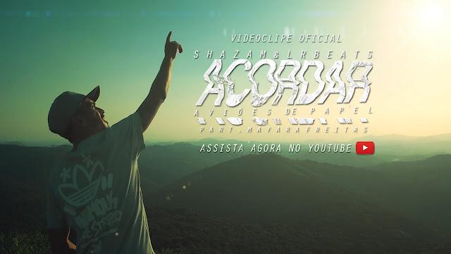 """Assista ao clipe da música """"Acordar"""" do Shazam & LR Beats"""