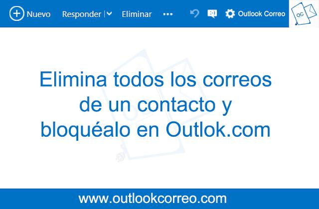 Elimina todos los correos de un contacto y bloquéalo en Outlok.com