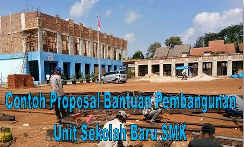 Contoh Proposal Bantuan Pembangunan Unit Sekolah Baru SMK