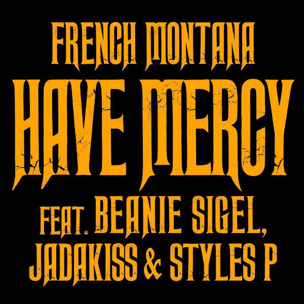 French Montana - Have Mercy (feat. Beanie Sigel, Jadakiss & Styles P) - Single Cover
