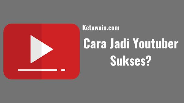 Cara Menjadi Youtuber Pemula yang Sukses