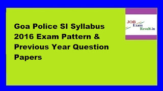 Goa Police SI Syllabus 2016 Exam Pattern & Previous Year Question Papers