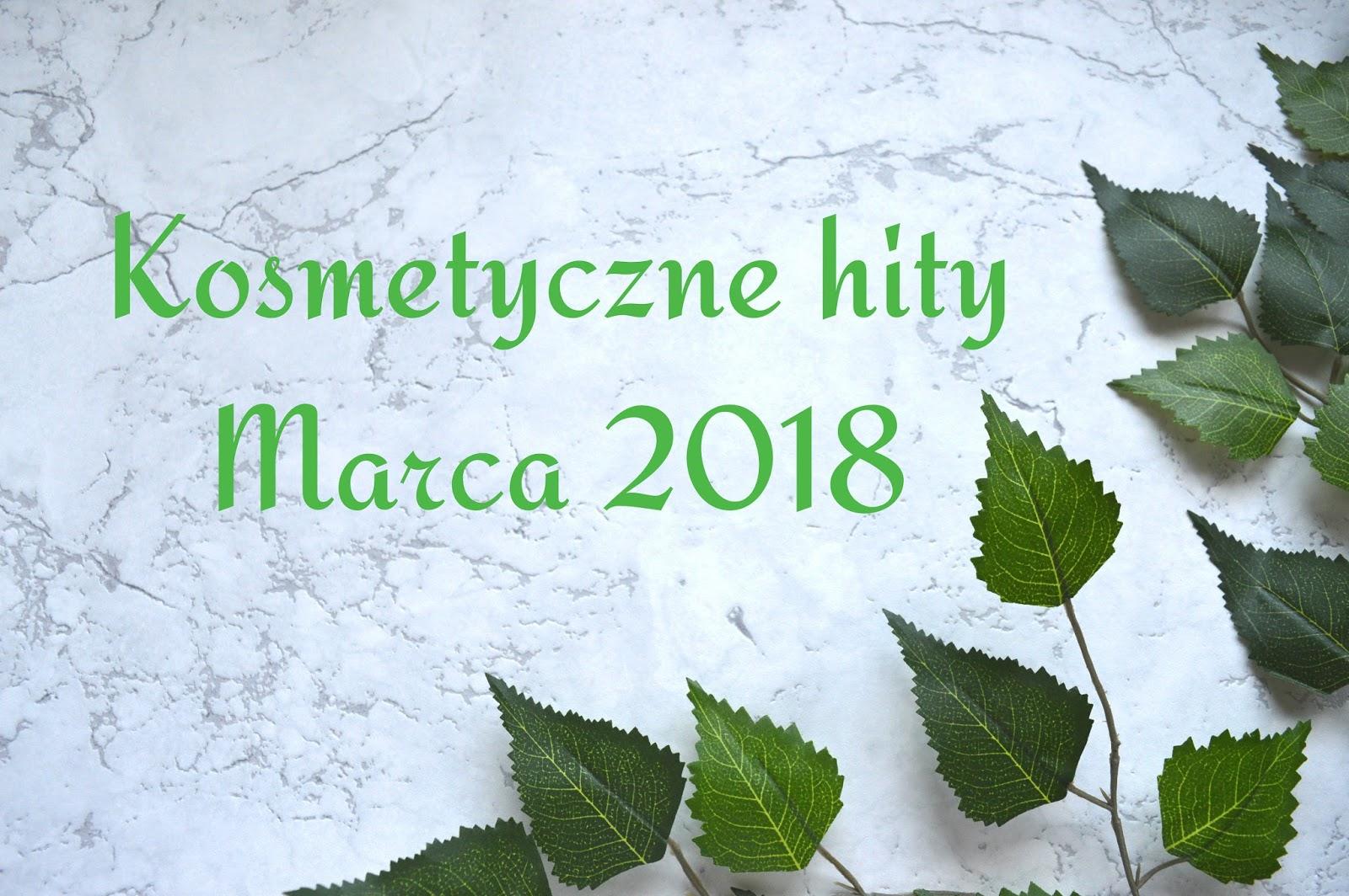Kosmetyczne hity marca 2018