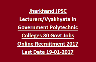 Jharkhand JPSC Lecturers, Vyakhyata in Government Polytechnic Colleges 80 Govt Jobs Online Recruitment 2017 Last Date 19-01-2017