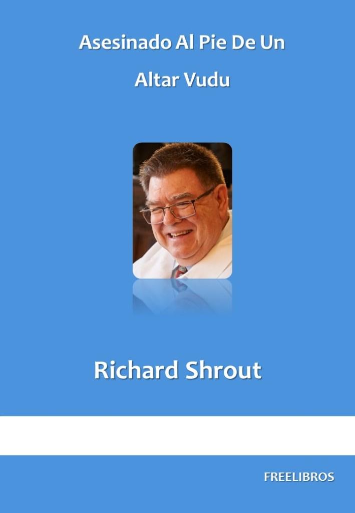 Asesinado Al Pie De Un Altar Vudu – Richard Shrout