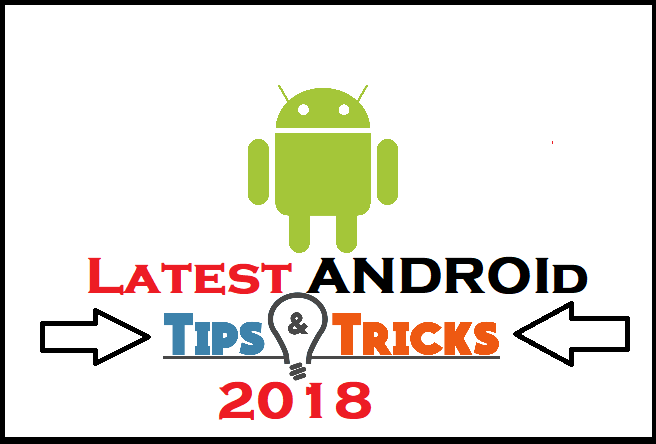 Latest Android tips and tricks 2018 | Top hidden tricks you didn't