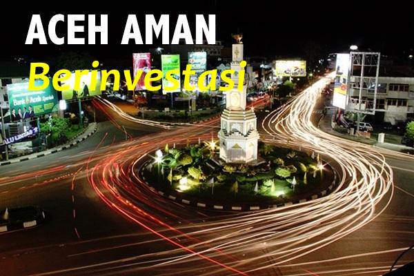 Ayo Serukan Aceh Aman Untuk Berinvestasi