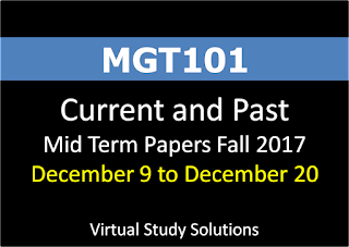 MGT101 Current and Past Mid Term Papers Fall 2017