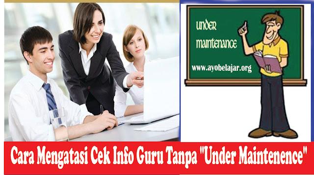 "Cara Mengatasi Cek Info Guru Tanpa ""Under Maintenence"""