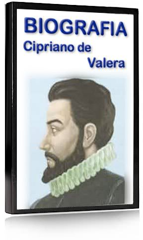 Biografía de Cipriano de Valera