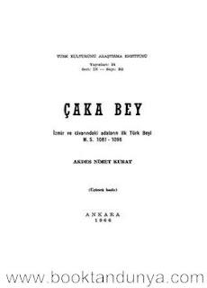 Akdes Nimet Kurat - Çaka Bey (İzmir ve Civarındaki Adaların İlk Türk Beyi M.S. 1081-1096)