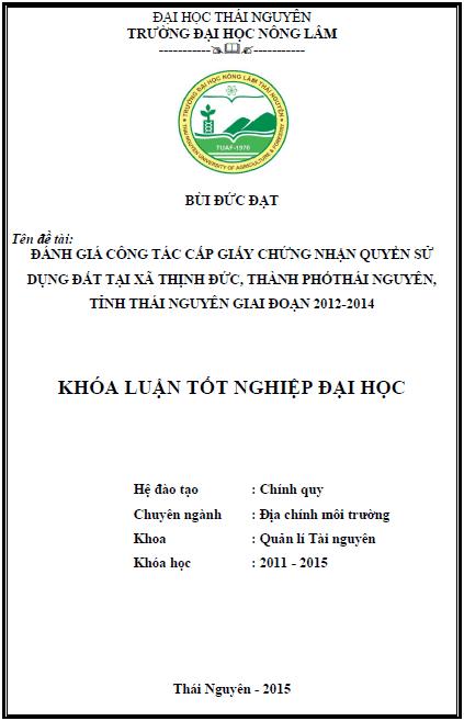 Đánh giá công tác cấp giấy chứng nhận quyền sử dụng đất tại xã Thịnh Đức thành phố Thái Nguyên tỉnh Thái Nguyên giai đoạn 2012 – 2014