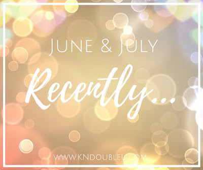 Recently: June & July