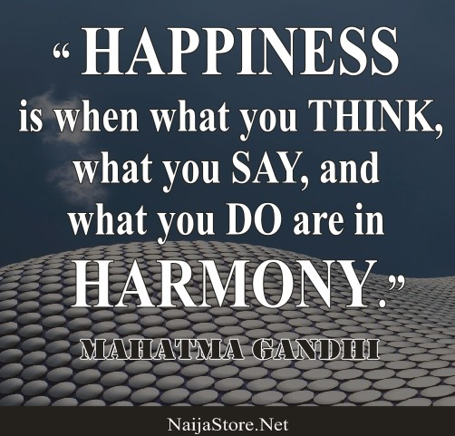 Mahatma Gandhi's Quote: HAPPINESS is when what you THINK, what you SAY, and what you DO are in HARMONY - Quotes