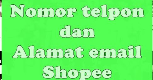 Tersenyumlah Do Daftar Kontak Cs Shopee Dan Alamat Email Shopee