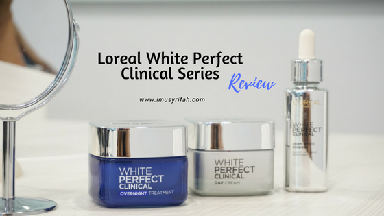 Loreal White Perfect Clinical Series Review: My Current Fav Skincare!