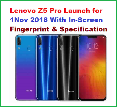 Lenovo Z5 Pro Launch for 1Nov 2018 With In-Screen Fingerprint & Specification
