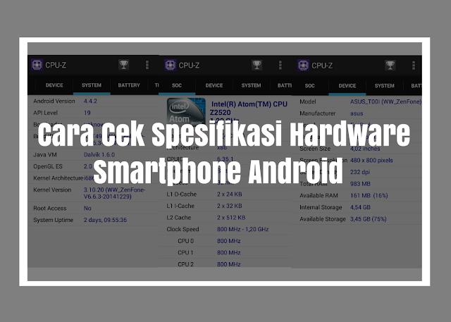 Cara Cek Spesifikasi Hardware Smartphone Android Secara Lengkap