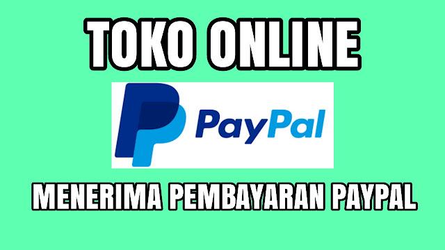 Rekomendasi Toko Online Indonesia yang Menerima Pembayaran Paypal