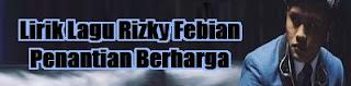 Lirik Lagu Rizky Febian - Penantian Berharga
