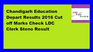 Chandigarh Education Depart Results 2016 Cut off Marks Check LDC Clerk Steno Result