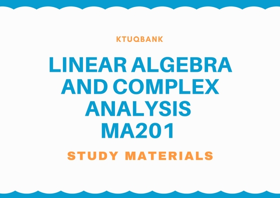 Linear Algebra And Complex Analysis | MA201 | Study Materials