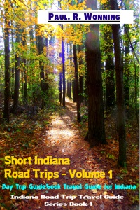 Short Indiana Road Trips - Volume 1
