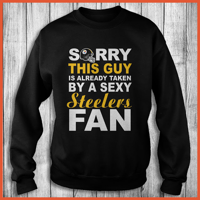 Pittsburgh Steelers Fan - Sorry This Guy Is Already Taken By A Sexy Shirt