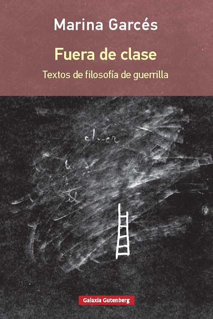 Fuera de clase : textos de filosofía de guerrilla / Marina Garcés