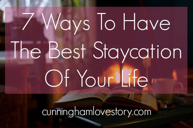 7_Ways_To_Have_The_Best_Staycation_Of_Your_Life