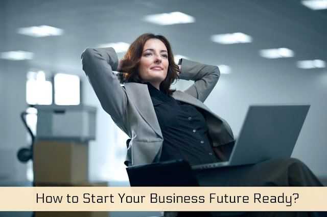 How to Start Your Business Future Ready?