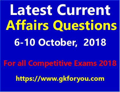 Latest GK Current Affairs Questions I Current Affairs 2018