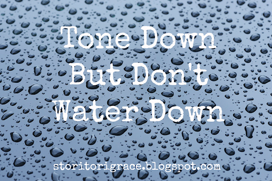 Tone Down But Don't Water Down
