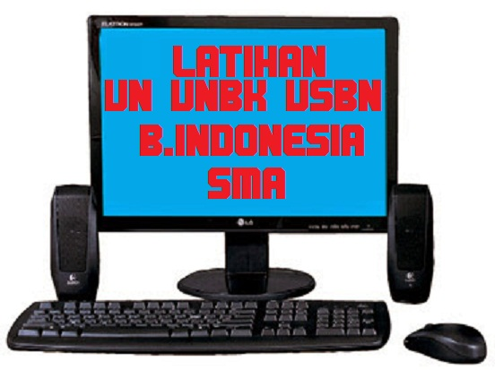 Latihan Online Soal UN UNBK UNKP Bahasa Indonesia SMA Tahun  LATIHAN ONLINE SOAL UN UNBK USBN BAHASA INDONESIA SMA TAHUN 2019 (VERSI 2)
