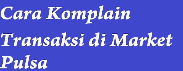 Cara Komplain Transaksi dan Deposit di Market Pulsa