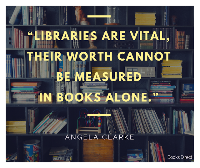 """Libraries are vital,  their worth cannot be measured  in books alone.""  ~ Angela Clarke"