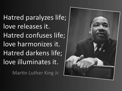 Hate paralyzes life; love release it. ~MLK Jr.