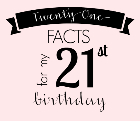 21 facts for my 21st birthday like honey