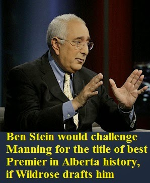 Ben Stein would challenge Manning for the title of best Premier in Alberta history, if we draft him