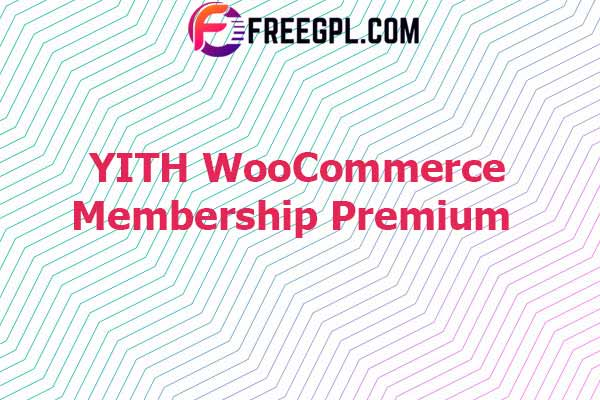 YITH WooCommerce Membership Premium Nulled Download Free