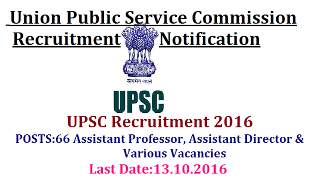 UPSC Recruitment 2016|Union Public Service Commission (UPSC) invites Application for the post of 66 Assistant Professor, Assistant Director & Various Vacancies. Apply Online before 13 October 2016|Advt. No. : 17/2016|Apply on line for Assistant Professor, Assistant Director & Various Vacancies at http://www.upsconline.nic.in/2016/09/upsc-recruitment-2016-union-public-service-commission-notification-apply-online.html