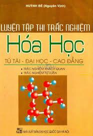Luyện Tập Thi Trắc Nghiệm Hóa Học: Tú Tài - Đại Học - Cao Đẳng - Huỳnh Bé