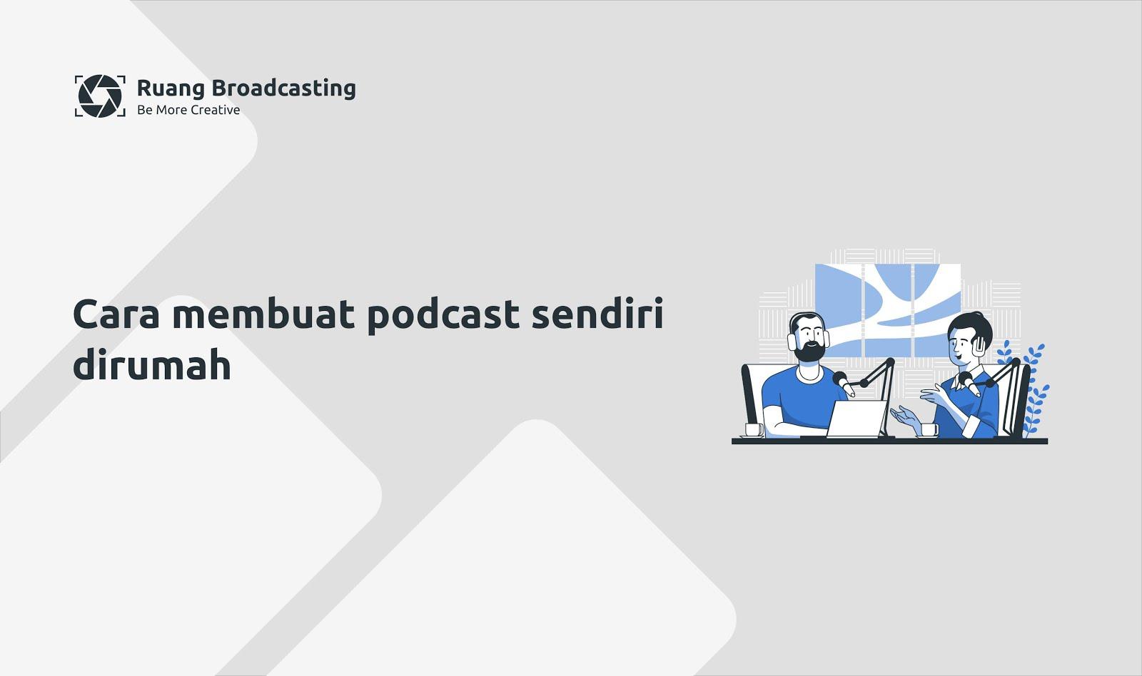 Cara membuat podcast sendiri dirumah