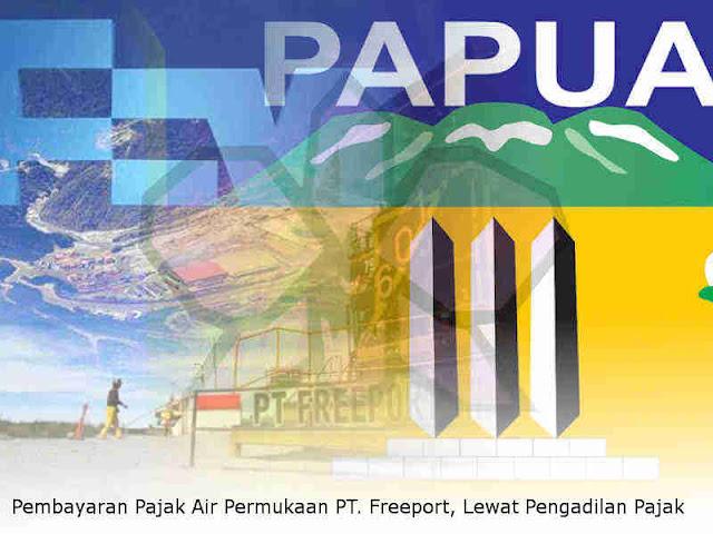 Pembayaran Pajak Air Permukaan (PAP) PT. Freeport Indonesia, Lewat Pengadilan Pajak