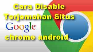 Cara Nonaktifkan Opsi terjemahan di Browser Chrome Android