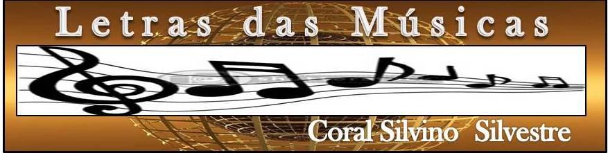 Coral Silvino Silvestre: Letras das Músicas