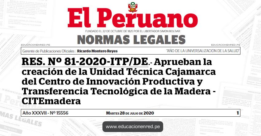 RES. Nº 81-2020-ITP/DE.- Aprueban la creación de la Unidad Técnica Cajamarca del Centro de Innovación Productiva y Transferencia Tecnológica de la Madera - CITEmadera